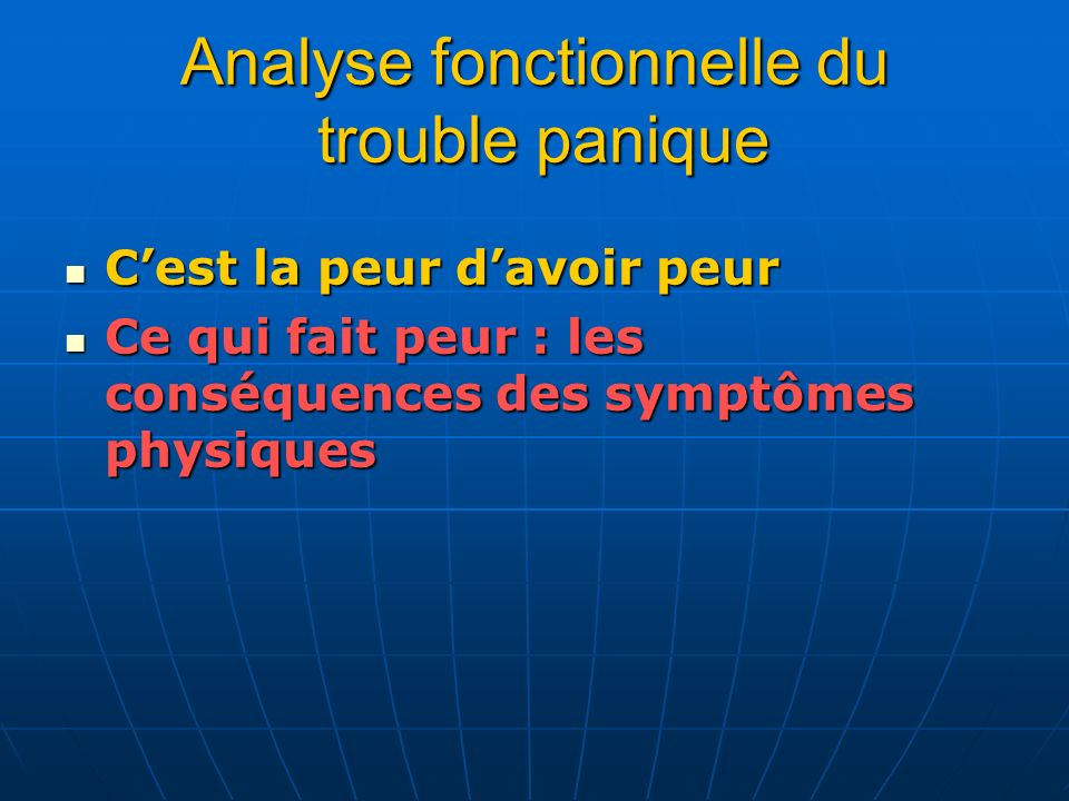 Analyse fonctionnelle du trouble panique Cest la peur davoir peur Cest la peur davoir peur Ce qui fait peur : les conséquences des symptômes physiques