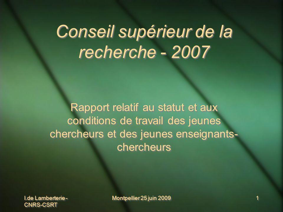 I.de Lamberterie - CNRS-CSRT Montpellier 25 juin 2009 1 1 Conseil supérieur de la recherche - 2007 Rapport relatif au statut et aux conditions de trav