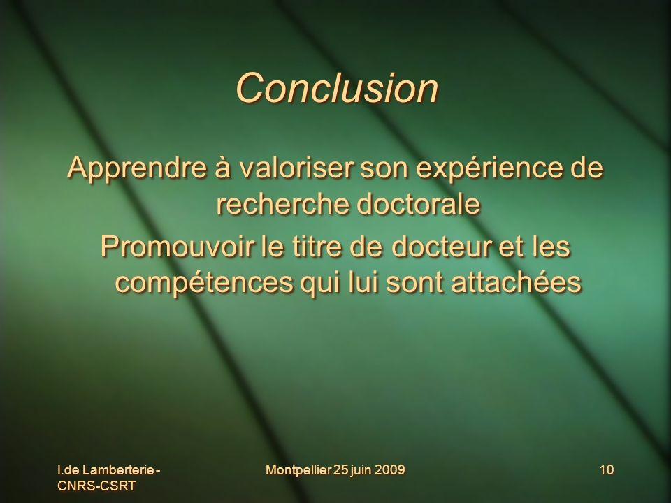 I.de Lamberterie - CNRS-CSRT Montpellier 25 juin 200910 Conclusion Apprendre à valoriser son expérience de recherche doctorale Promouvoir le titre de