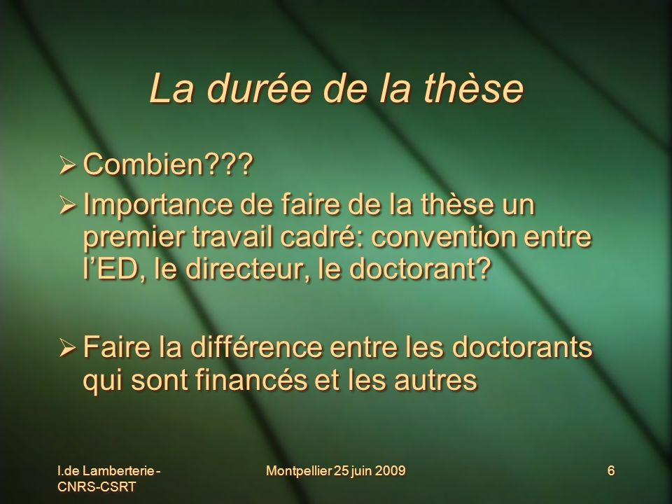 I.de Lamberterie - CNRS-CSRT Montpellier 25 juin 20096 La durée de la thèse Combien??? Importance de faire de la thèse un premier travail cadré: conve
