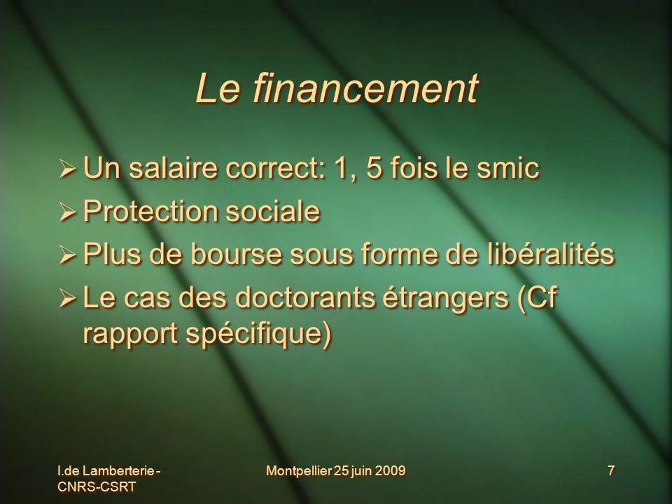 I.de Lamberterie - CNRS-CSRT Montpellier 25 juin 20097 Le financement Un salaire correct: 1, 5 fois le smic Protection sociale Plus de bourse sous for