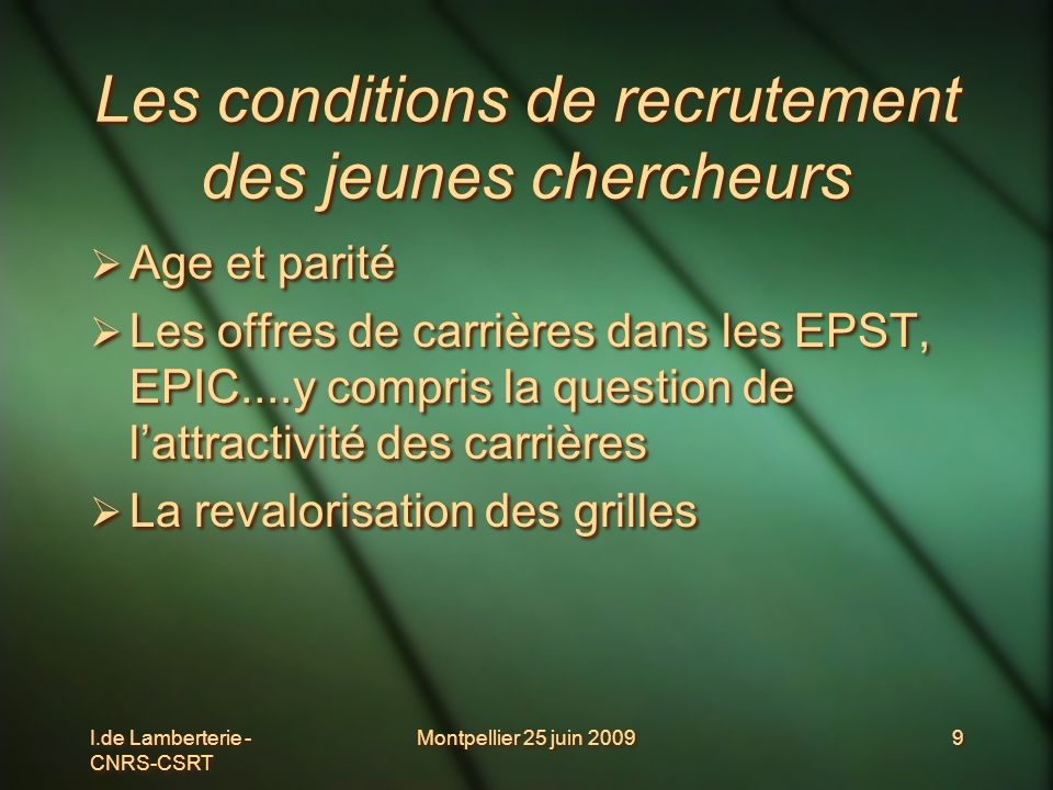 I.de Lamberterie - CNRS-CSRT Montpellier 25 juin 200910 Conclusion Apprendre à valoriser son expérience de recherche doctorale Promouvoir le titre de docteur et les compétences qui lui sont attachées Apprendre à valoriser son expérience de recherche doctorale Promouvoir le titre de docteur et les compétences qui lui sont attachées