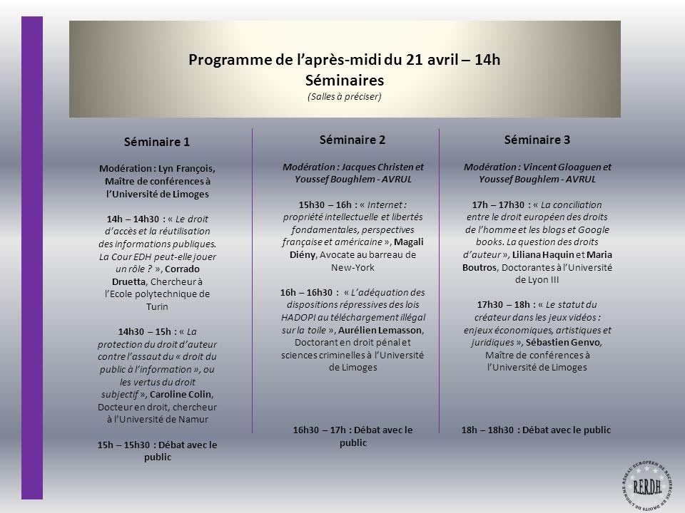 Programme de laprès-midi du 21 avril – 14h Séminaires (Salles à préciser) Séminaire 1 Modération : Lyn François, Maître de conférences à lUniversité d