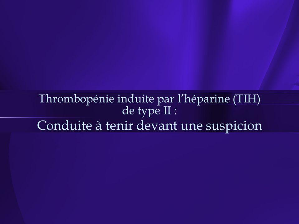 Thrombopénie induite par lhéparine (TIH) de type II : Conduite à tenir devant une suspicion