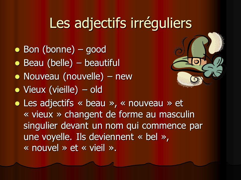 Les adjectifs irréguliers Bon (bonne) – good Bon (bonne) – good Beau (belle) – beautiful Beau (belle) – beautiful Nouveau (nouvelle) – new Nouveau (no