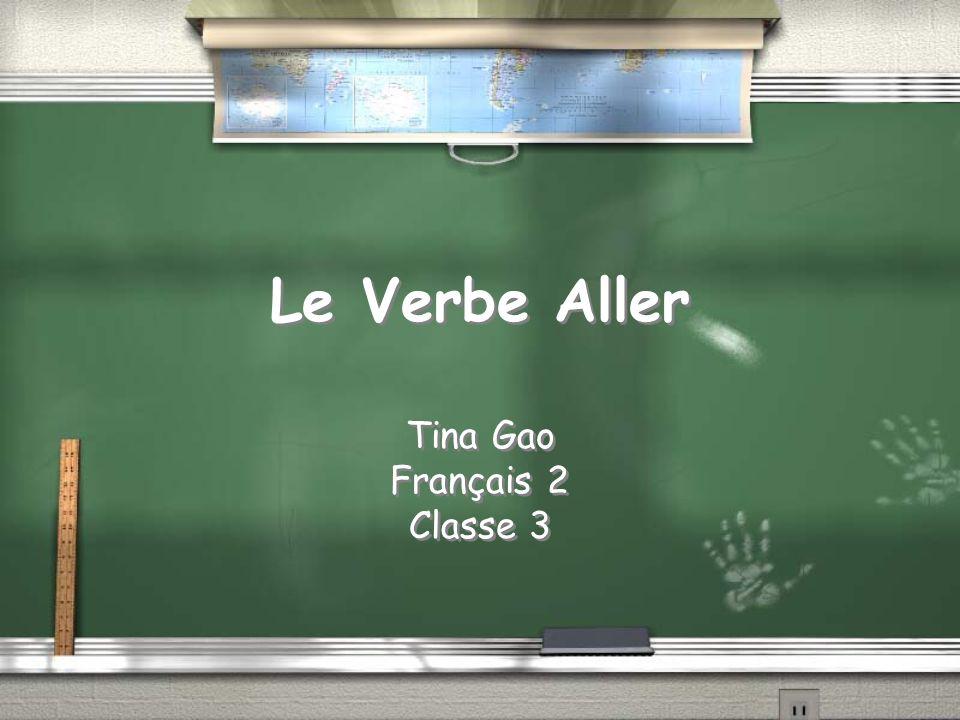 Le Verbe Aller Tina Gao Français 2 Classe 3 Tina Gao Français 2 Classe 3