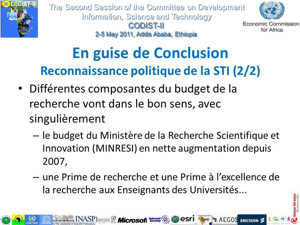En guise de Conclusion Reconnaissance politique de la STI (2/2) Différentes composantes du budget de la recherche vont dans le bon sens, avec singuliè