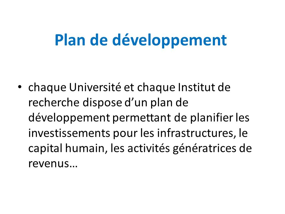 Plan de développement chaque Université et chaque Institut de recherche dispose dun plan de développement permettant de planifier les investissements