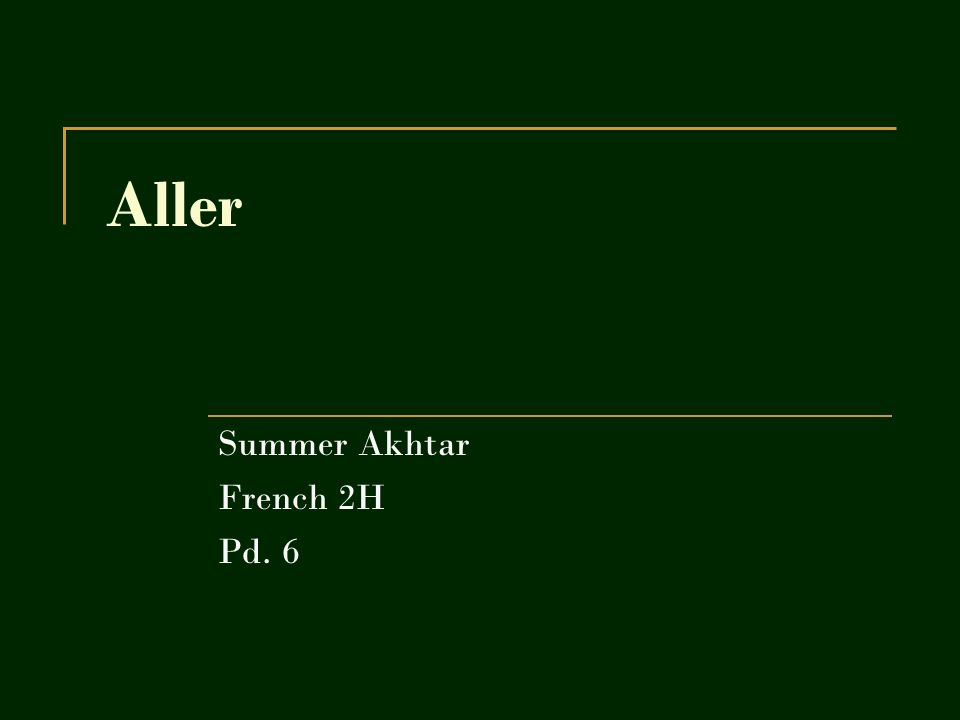 Aller Summer Akhtar French 2H Pd. 6