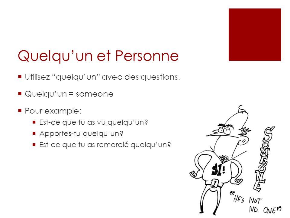 Quelquun et Personne Utilisez quelquun avec des questions. Quelquun = someone Pour example: Est-ce que tu as vu quelquun? Apportes-tu quelquun? Est-ce
