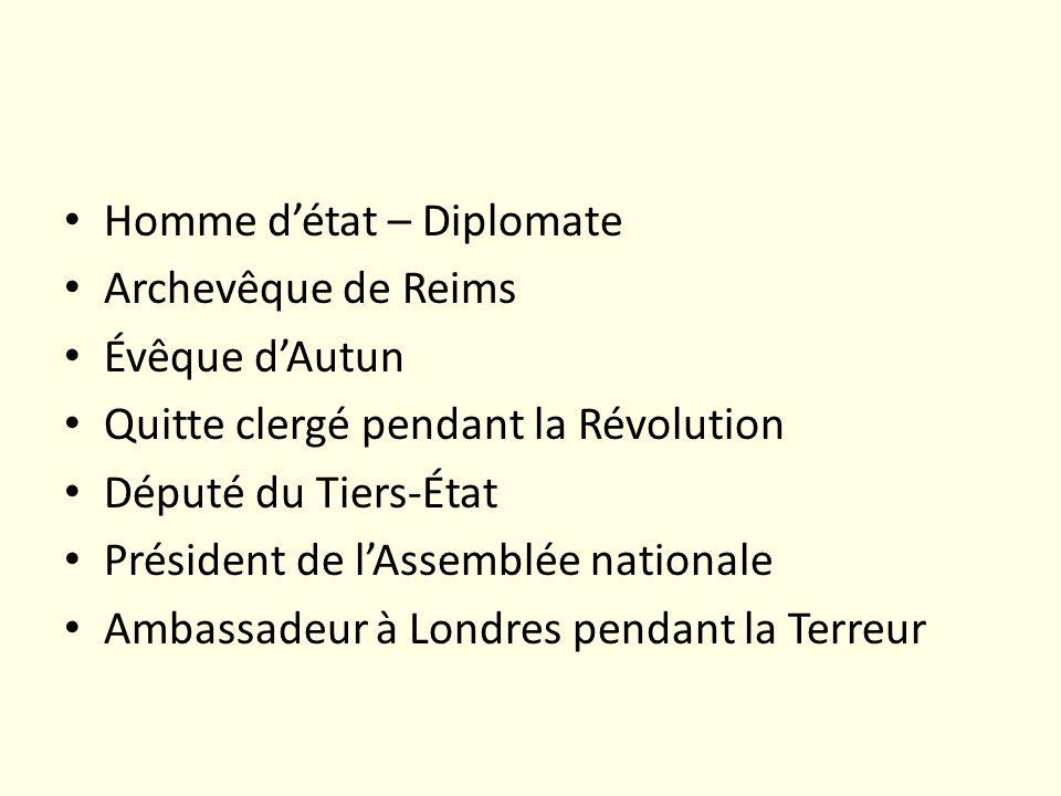 Homme détat – Diplomate Archevêque de Reims Évêque dAutun Quitte clergé pendant la Révolution Député du Tiers-État Président de lAssemblée nationale A