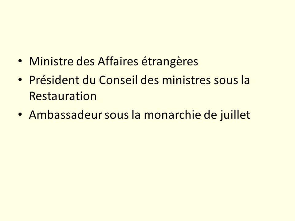 Ministre des Affaires étrangères Président du Conseil des ministres sous la Restauration Ambassadeur sous la monarchie de juillet