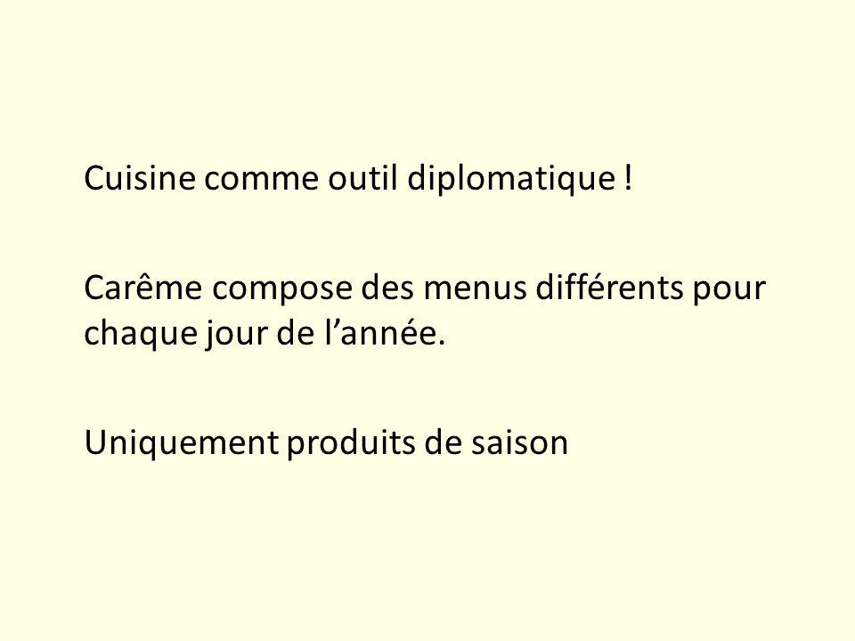 Cuisine comme outil diplomatique ! Carême compose des menus différents pour chaque jour de lannée. Uniquement produits de saison