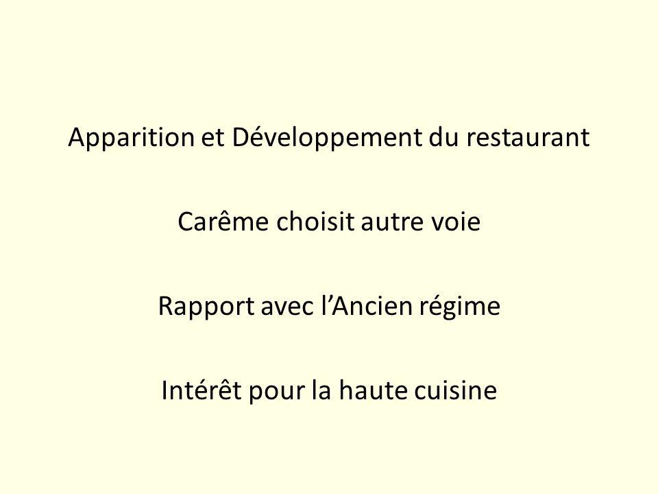 Apparition et Développement du restaurant Carême choisit autre voie Rapport avec lAncien régime Intérêt pour la haute cuisine