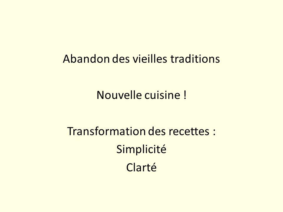 Abandon des vieilles traditions Nouvelle cuisine ! Transformation des recettes : Simplicité Clarté