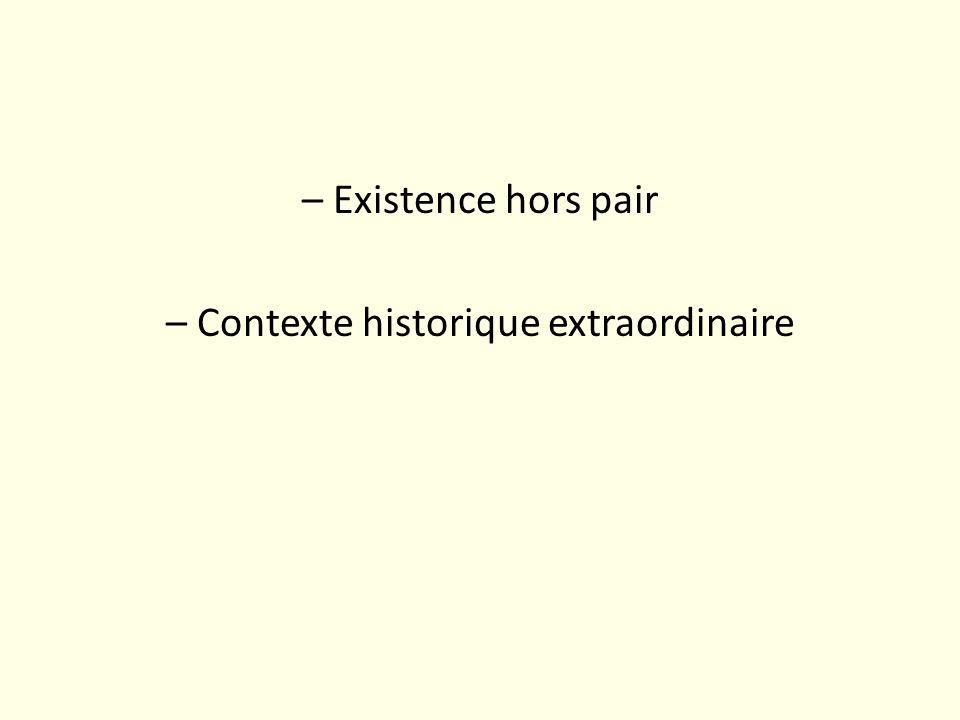 – Existence hors pair – Contexte historique extraordinaire