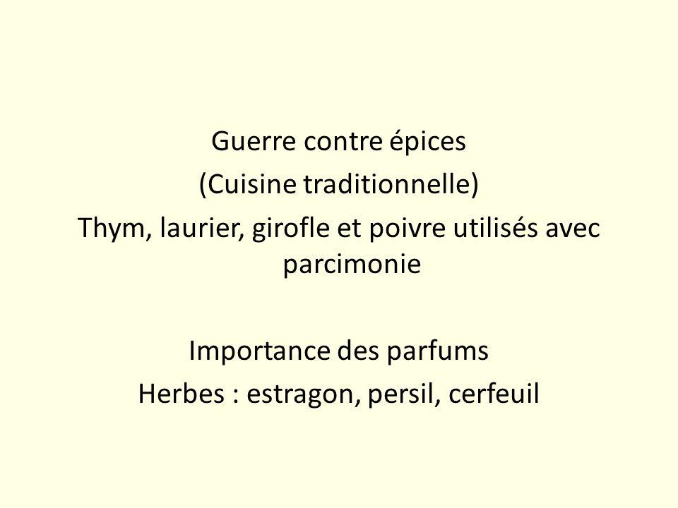 Guerre contre épices (Cuisine traditionnelle) Thym, laurier, girofle et poivre utilisés avec parcimonie Importance des parfums Herbes : estragon, pers