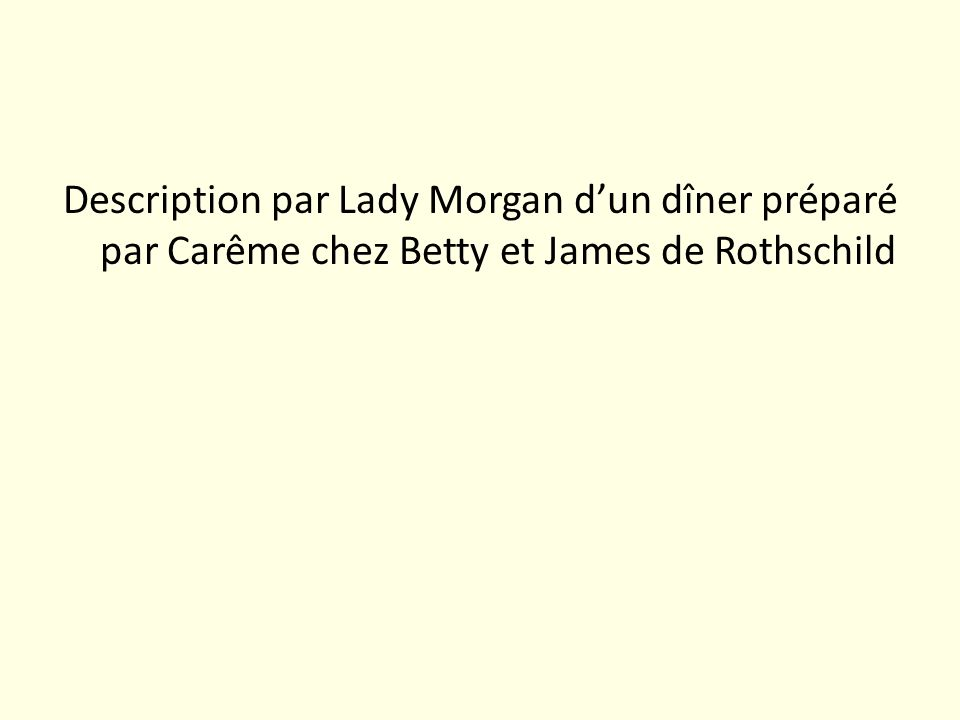 Description par Lady Morgan dun dîner préparé par Carême chez Betty et James de Rothschild