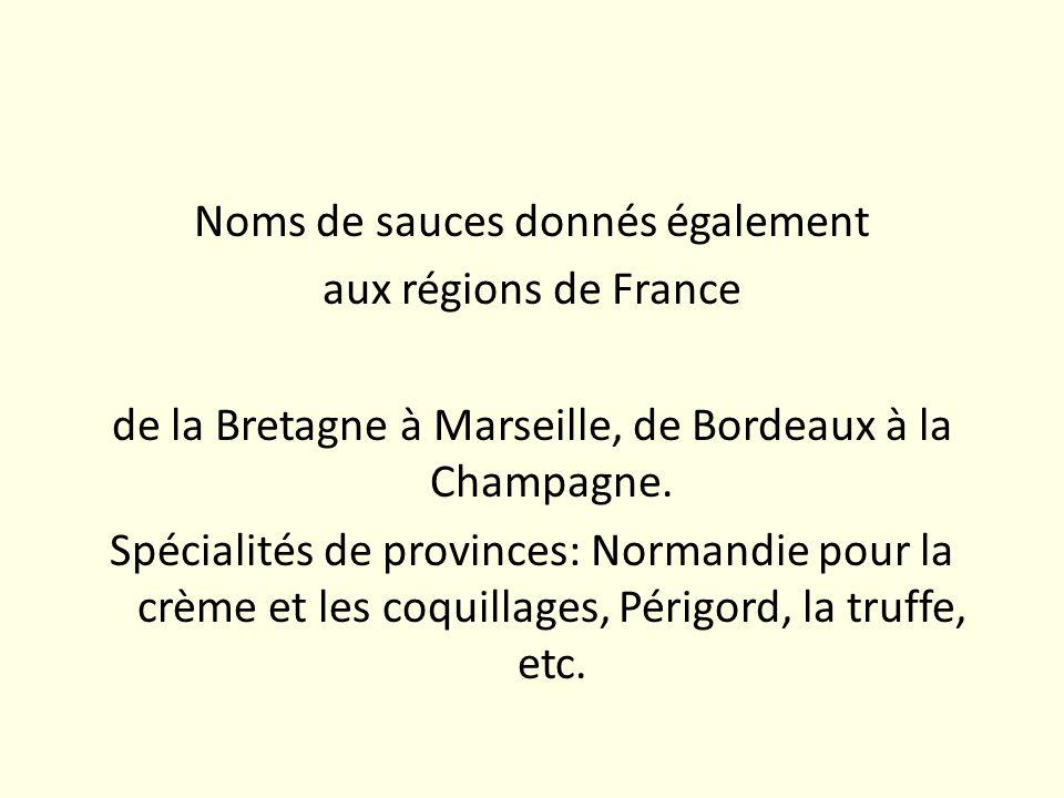 Noms de sauces donnés également aux régions de France de la Bretagne à Marseille, de Bordeaux à la Champagne. Spécialités de provinces: Normandie pour