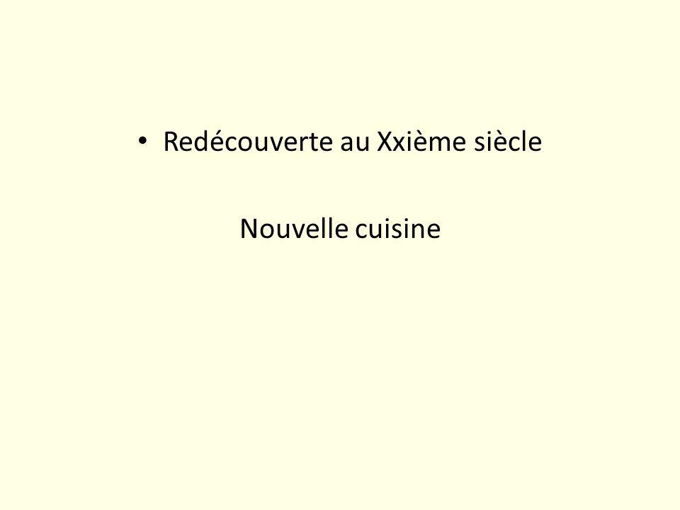 Redécouverte au Xxième siècle Nouvelle cuisine