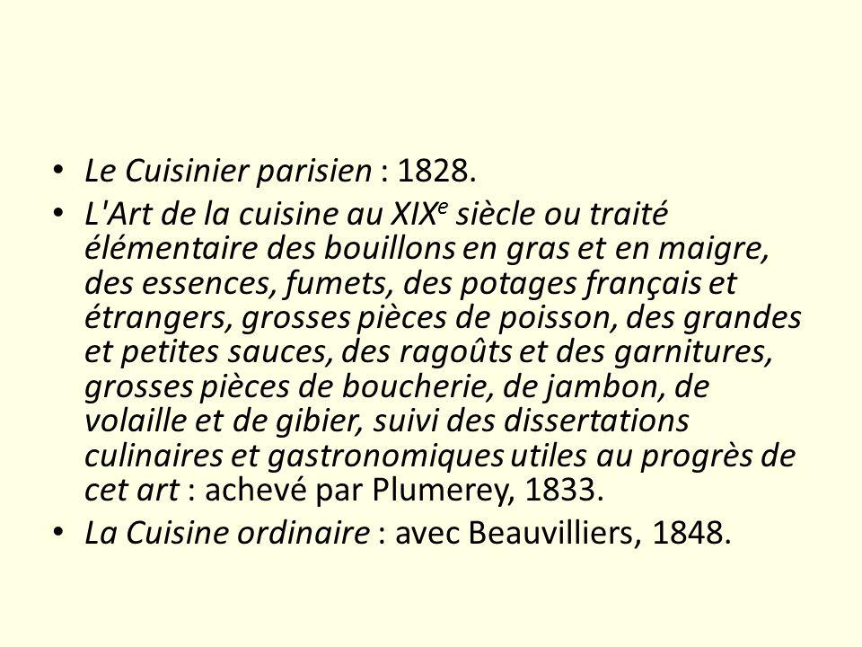 Le Cuisinier parisien : 1828. L'Art de la cuisine au XIX e siècle ou traité élémentaire des bouillons en gras et en maigre, des essences, fumets, des