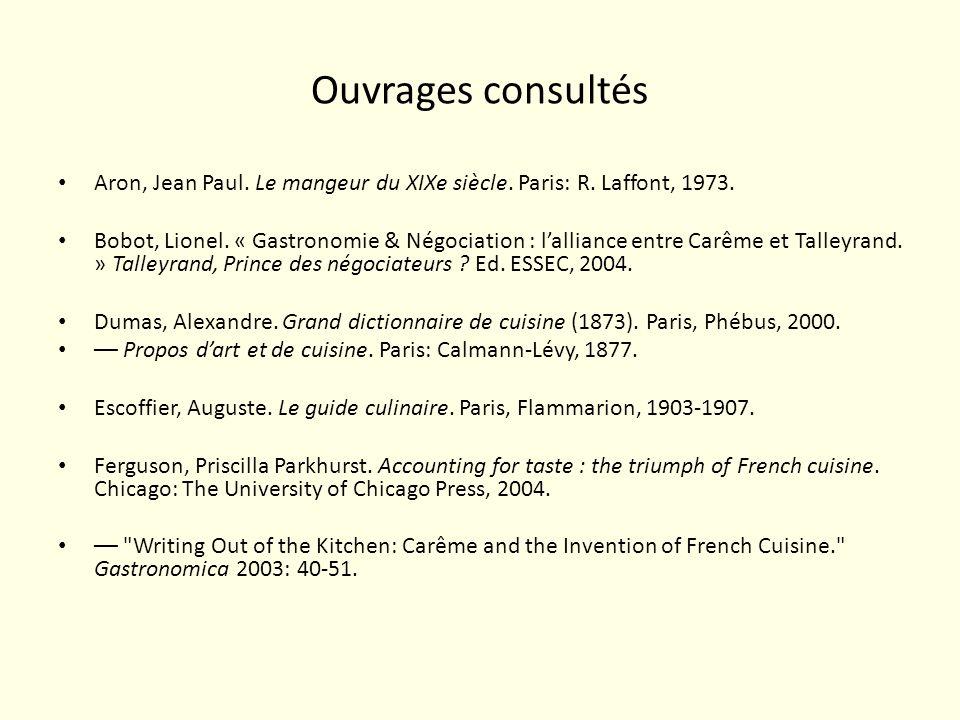 Ouvrages consultés Aron, Jean Paul. Le mangeur du XIXe siècle. Paris: R. Laffont, 1973. Bobot, Lionel. « Gastronomie & Négociation : lalliance entre C