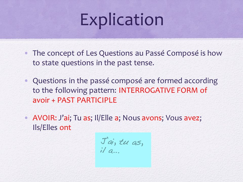 Explication The concept of Les Questions au Passé Composé is how to state questions in the past tense. Questions in the passé composé are formed accor