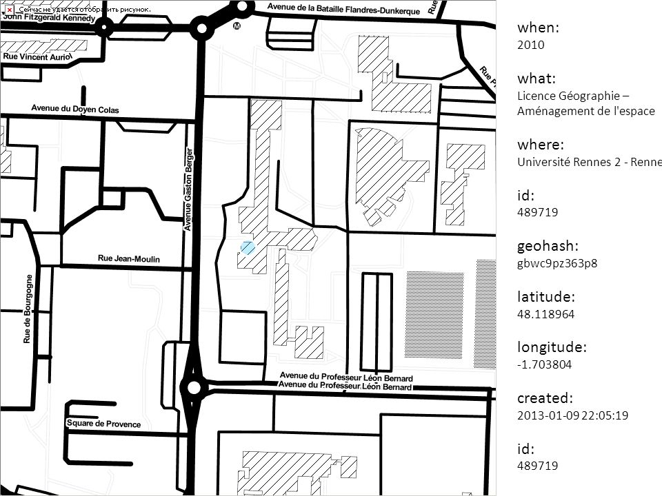 when: 2011 what: Géographie – Aménagement de l espace (spécialité SIGAT) where: Université Rennes 2 – Rennes id: 489721 geohash: gbwc9pze27z2 latitude: 48.119322 longitude: -1.703547 created: 2013-01-09 22:05:19 id: 489721
