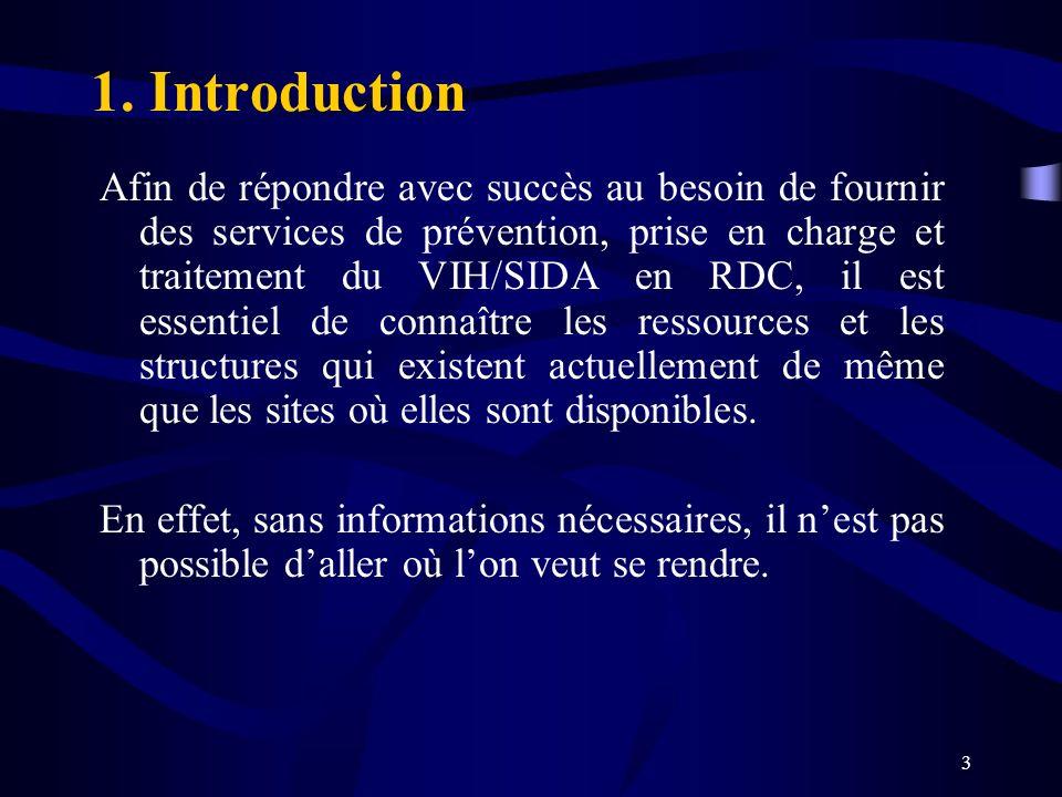 3 1. Introduction Afin de répondre avec succès au besoin de fournir des services de prévention, prise en charge et traitement du VIH/SIDA en RDC, il e
