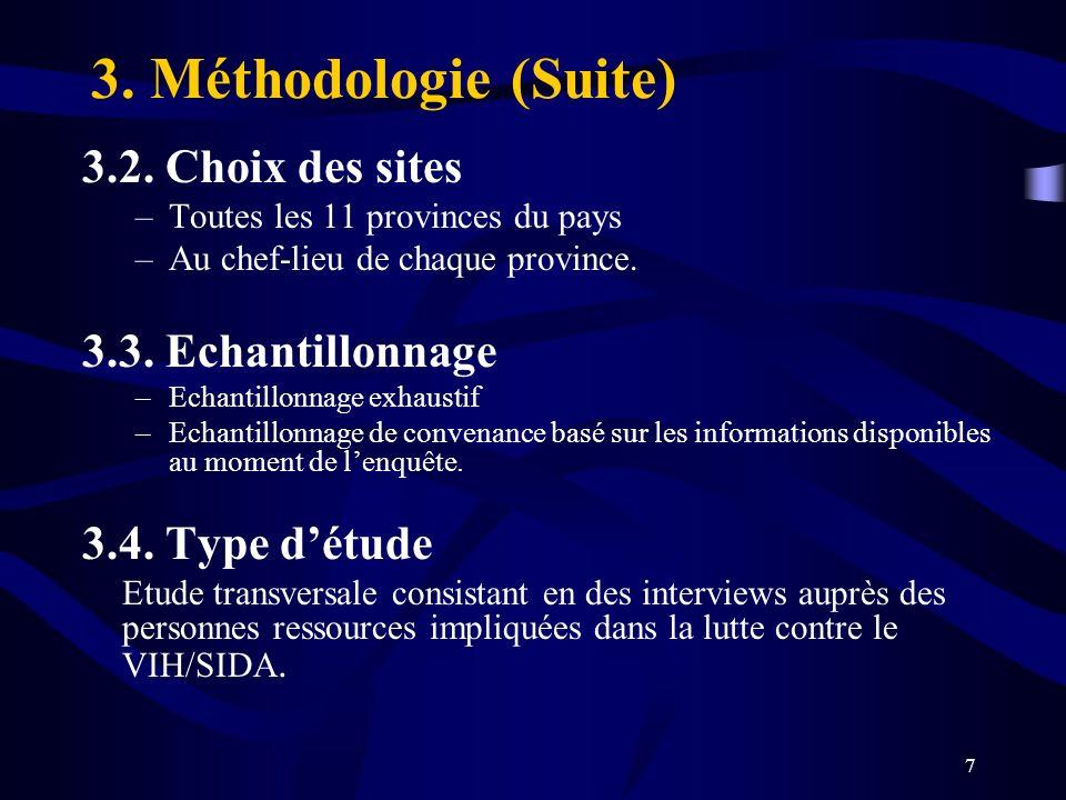 7 3. Méthodologie (Suite) 3.2. Choix des sites –Toutes les 11 provinces du pays –Au chef-lieu de chaque province. 3.3. Echantillonnage –Echantillonnag