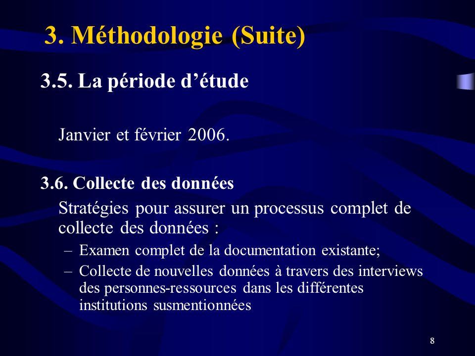 8 3. Méthodologie (Suite) 3.5. La période détude Janvier et février 2006. 3.6. Collecte des données Stratégies pour assurer un processus complet de co