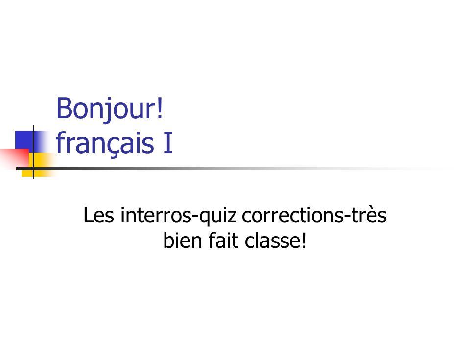 Bonjour! français I Les interros-quiz corrections-très bien fait classe!