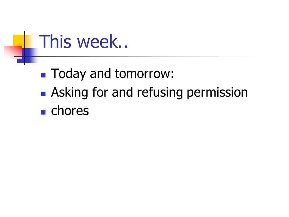 This week.. Today and tomorrow: Asking for and refusing permission chores