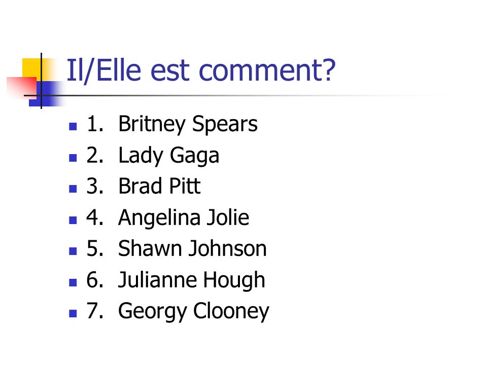 Il/Elle est comment. 1. Britney Spears 2. Lady Gaga 3.