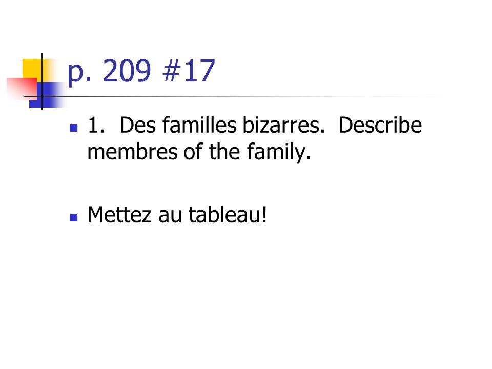 p. 209 #17 1. Des familles bizarres. Describe membres of the family. Mettez au tableau!