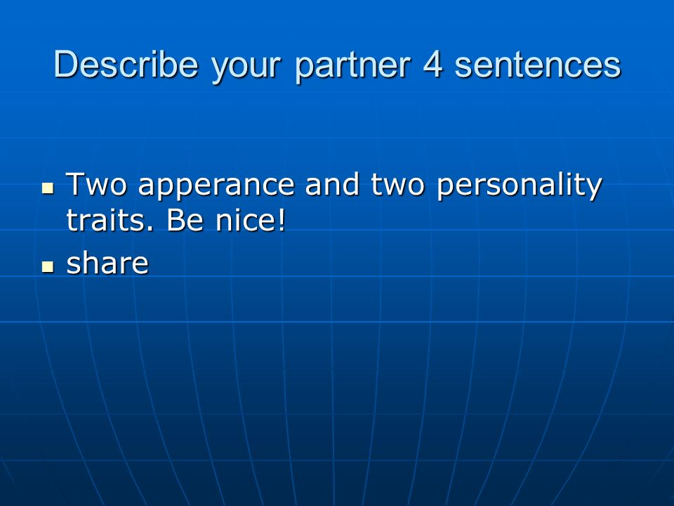Describe your partner 4 sentences Two apperance and two personality traits. Be nice! Two apperance and two personality traits. Be nice! share share