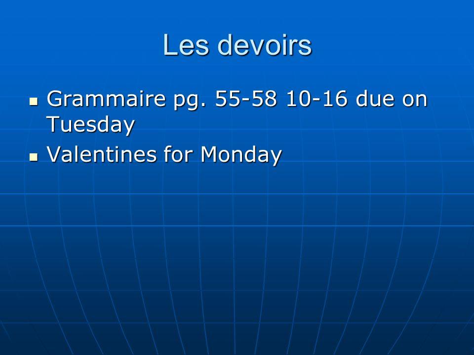 Les devoirs Grammaire pg. 55-58 10-16 due on Tuesday Grammaire pg.