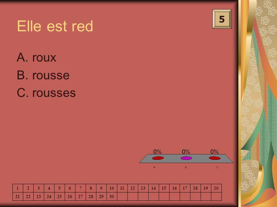 Elle est red 5 A.roux B.rousse C.rousses 1234567891011121314151617181920 21222324252627282930