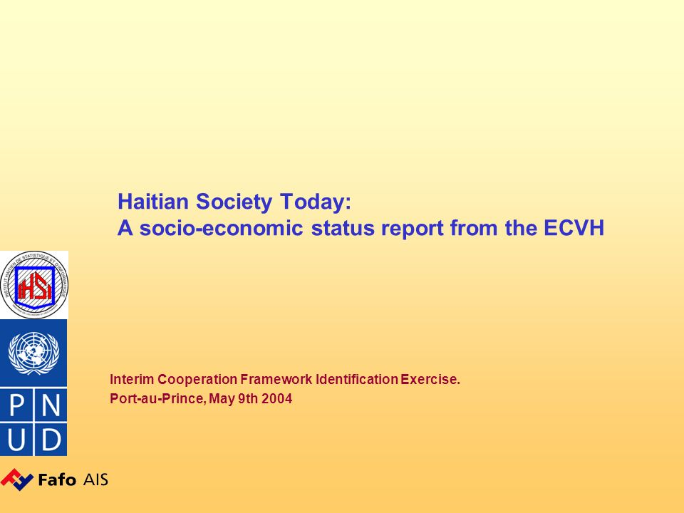 Étude sur les Conditions de Vie en Haïti Nationwide, household sample survey of 7812 households –Data collected in 2001 –92 percent response rate –Representative on the department level Outputs –Tabulation report : Published –Database: available at ICC –Draft analytical report: available at ICC –Also used for… o Poverty Profile (MEF 2003) o Input to political dialogue on poverty and development priorities, Oslo Dimensions
