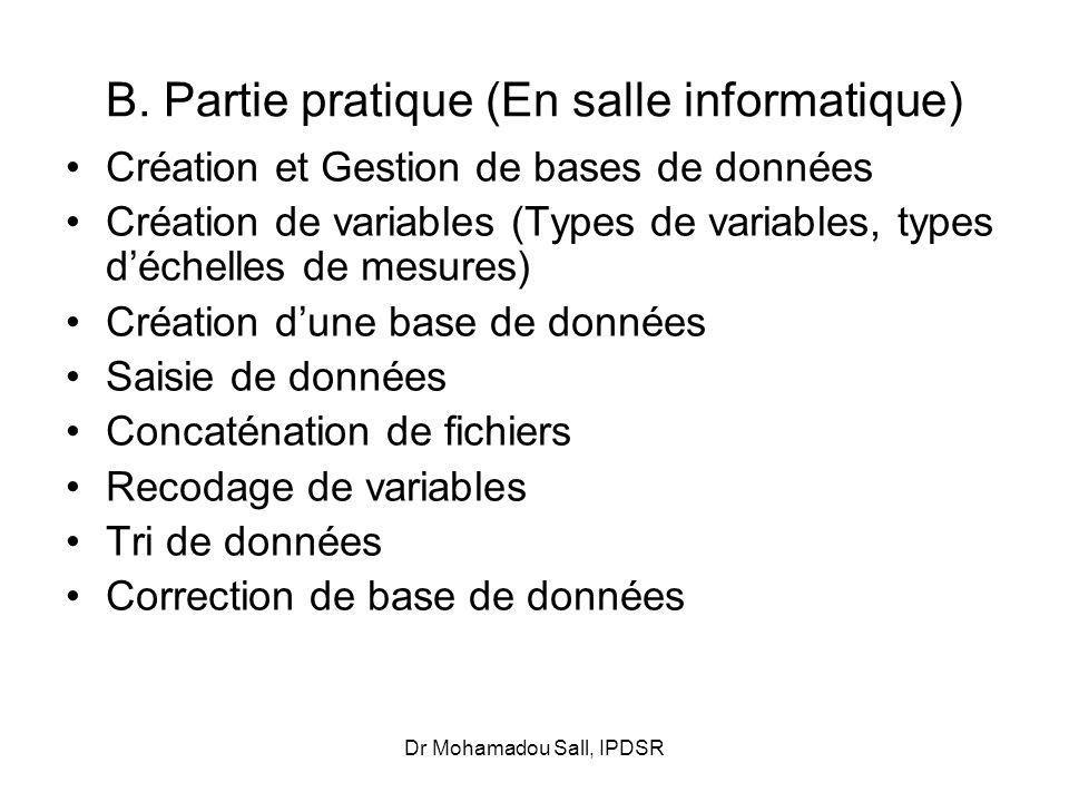 Dr Mohamadou Sall, IPDSR B. Partie pratique (En salle informatique) Création et Gestion de bases de données Création de variables (Types de variables,