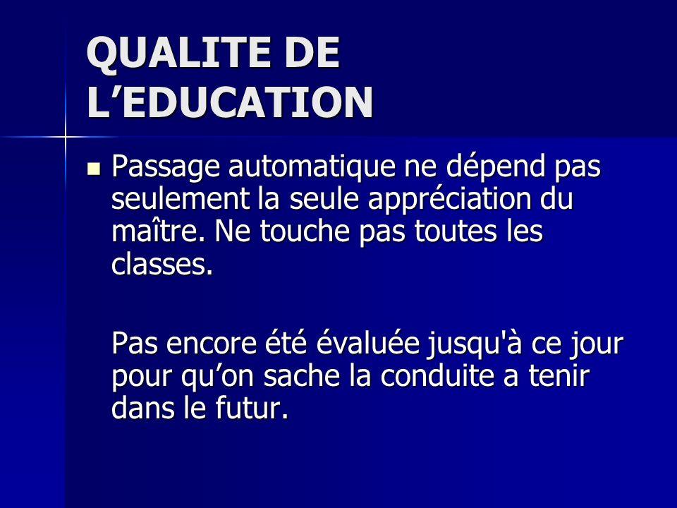QUALITE DE LEDUCATION Passage automatique ne dépend pas seulement la seule appréciation du maître. Ne touche pas toutes les classes. Passage automatiq