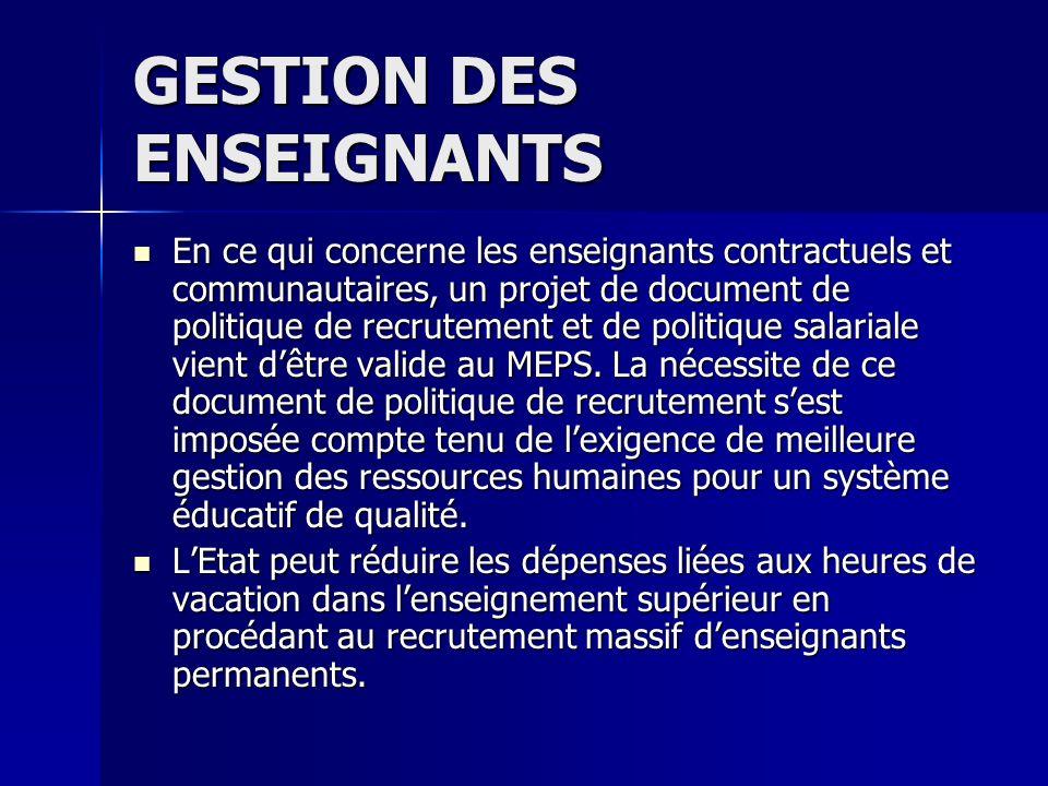 GESTION DES ENSEIGNANTS En ce qui concerne les enseignants contractuels et communautaires, un projet de document de politique de recrutement et de politique salariale vient dêtre valide au MEPS.