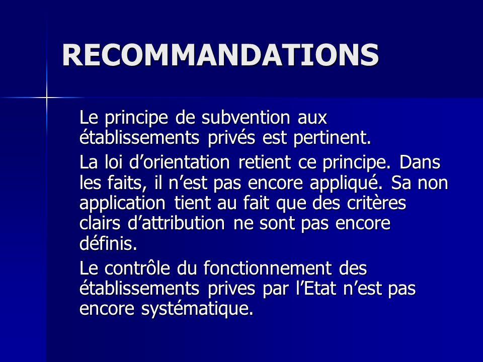 RECOMMANDATIONS Le principe de subvention aux établissements privés est pertinent.