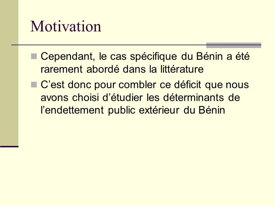 Motivation Cependant, le cas spécifique du Bénin a été rarement abordé dans la littérature Cest donc pour combler ce déficit que nous avons choisi dét