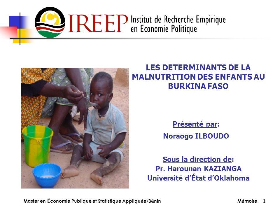 1 LES DETERMINANTS DE LA MALNUTRITION DES ENFANTS AU BURKINA FASO Présenté par: Noraogo ILBOUDO Sous la direction de: Pr. Harounan KAZIANGA Université