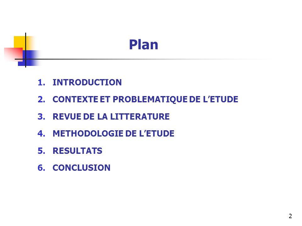 2 Plan 1.INTRODUCTION 2.CONTEXTE ET PROBLEMATIQUE DE LETUDE 3.REVUE DE LA LITTERATURE 4.METHODOLOGIE DE LETUDE 5.RESULTATS 6.CONCLUSION