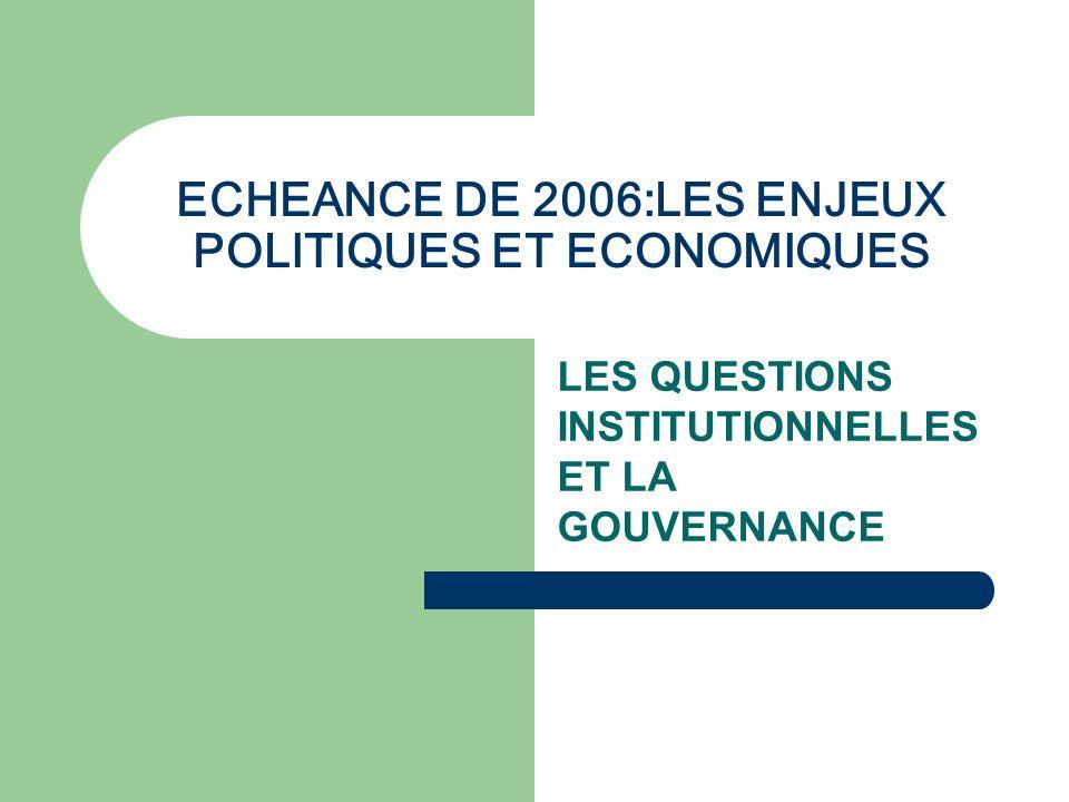 ECHEANCE DE 2006:LES ENJEUX POLITIQUES ET ECONOMIQUES LES QUESTIONS INSTITUTIONNELLES ET LA GOUVERNANCE