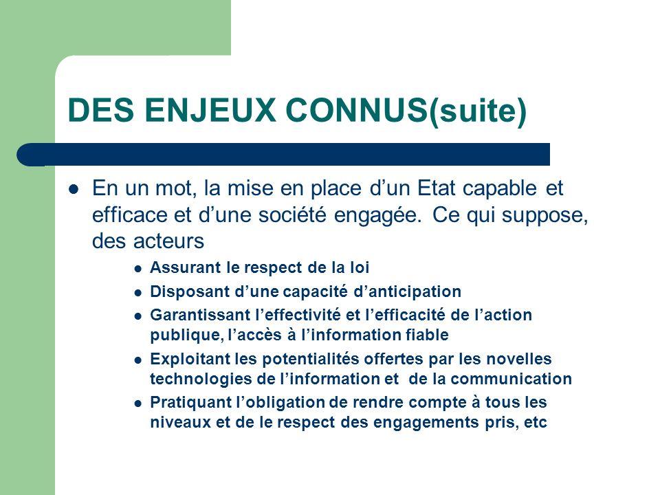 DES ENJEUX CONNUS(suite) En un mot, la mise en place dun Etat capable et efficace et dune société engagée.