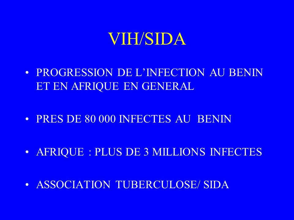 VIH/SIDA PROGRESSION DE LINFECTION AU BENIN ET EN AFRIQUE EN GENERAL PRES DE 80 000 INFECTES AU BENIN AFRIQUE : PLUS DE 3 MILLIONS INFECTES ASSOCIATIO