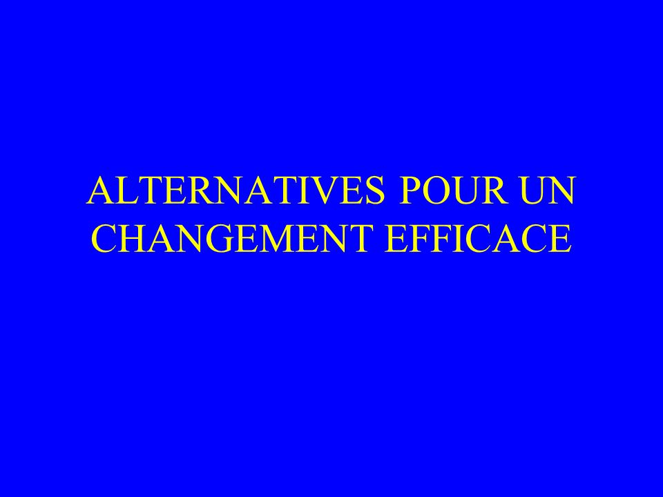 ALTERNATIVES POUR UN CHANGEMENT EFFICACE